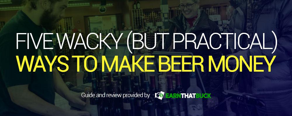 Five Wacky (But Practical) Ways To Make Beer Money.jpg