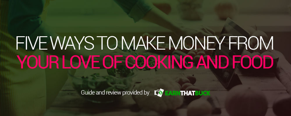 Five Ways to Make Money From Your Love of Cooking and Food.jpg