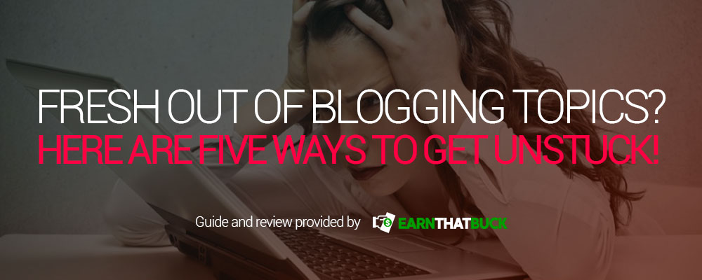 Fresh Out Of Blogging Topics Here Are Five Ways To Get Unstuck!.jpg