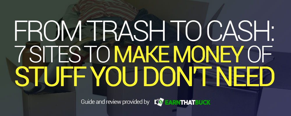 From Trash to Cash 7 Sites to Make Money Off Stuff You Don't Need.jpg
