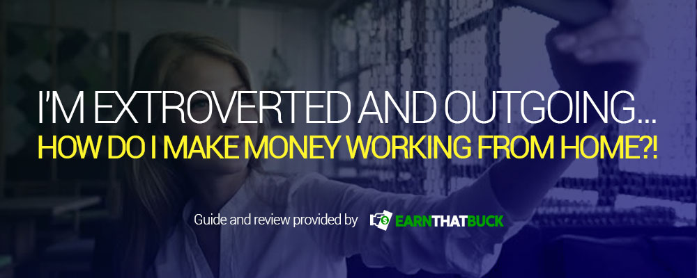 I'm Extroverted and Outgoing...How Do I Make Money Working From Home!.jpg