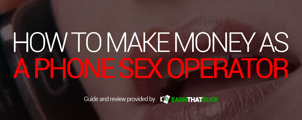 How To Make Money As A Phone Sex Operator Earn That Buck