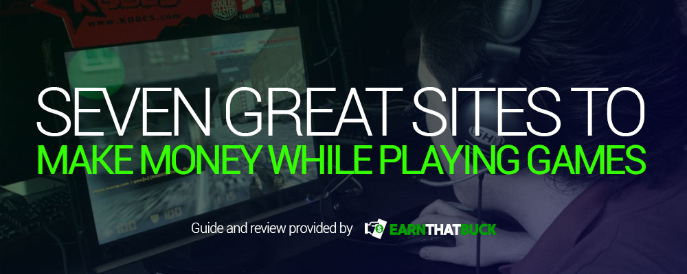 Seven Great Sites To Make Money While Playing Games.jpg