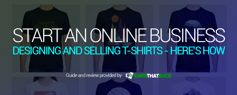 Start an Online Business Designing and Selling T-Shirts - Here's How.jpg