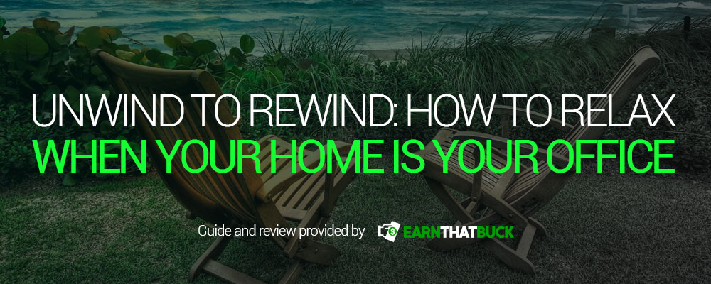 Unwind to Rewind How to Relax When Your Home is Your Workplace.jpg